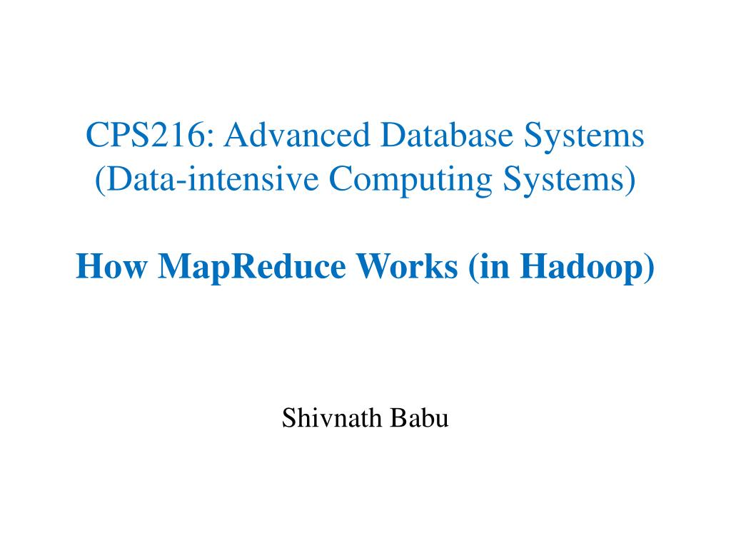 cps216 advanced database systems data intensive computing systems how mapreduce works in hadoop l.