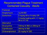 recommended plague treatment contained casualty adults