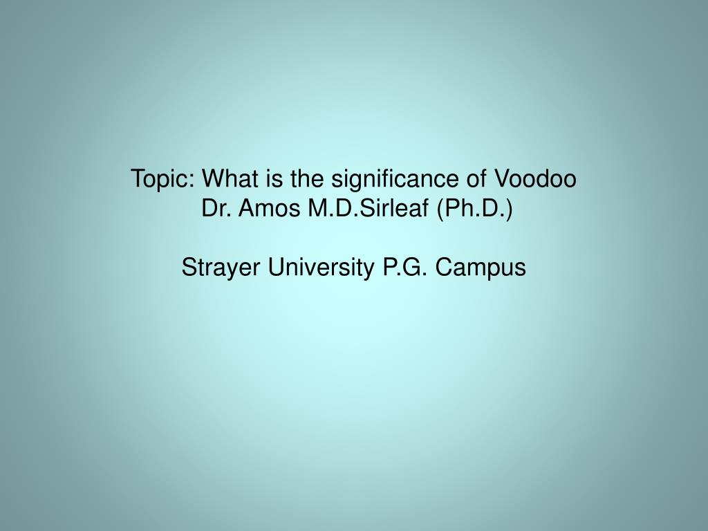 topic what is the significance of voodoo dr amos m d sirleaf ph d strayer university p g campus l.