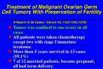 treatment of malignant ovarian germ cell tumors with preservation of fertility