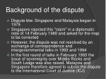 background of the dispute6