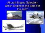 aircraft engine selection which engine is the best for the job