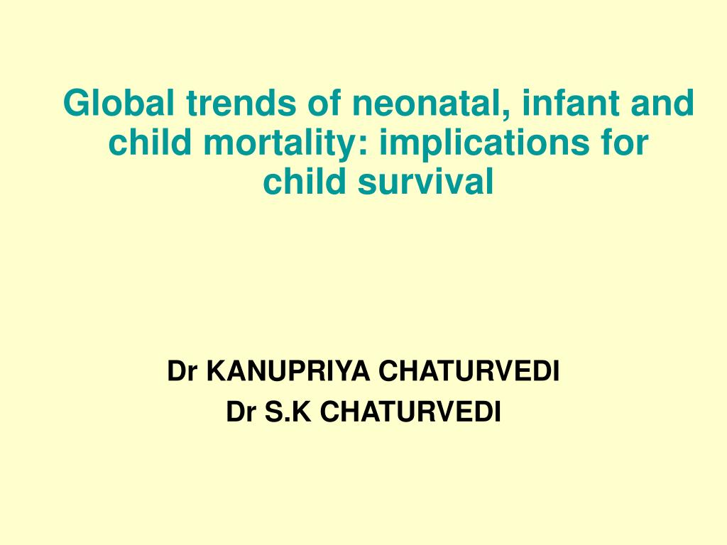 global trends of neonatal infant and child mortality implications for child survival l.