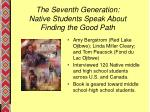 the seventh generation native students speak about finding the good path