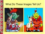 what do these images tell us