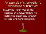an example of structuralism s explanation of behavior