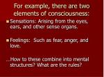 for example there are two elements of consciousness