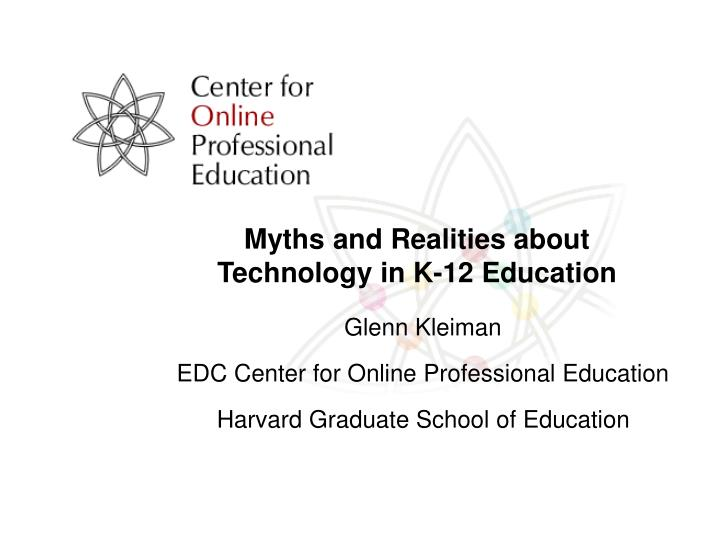 myths and realities about technology in k 12 education n.