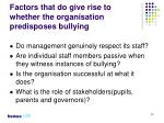 factors that do give rise to whether the organisation predisposes bullying