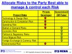 allocate risks to the party best able to manage control each risk