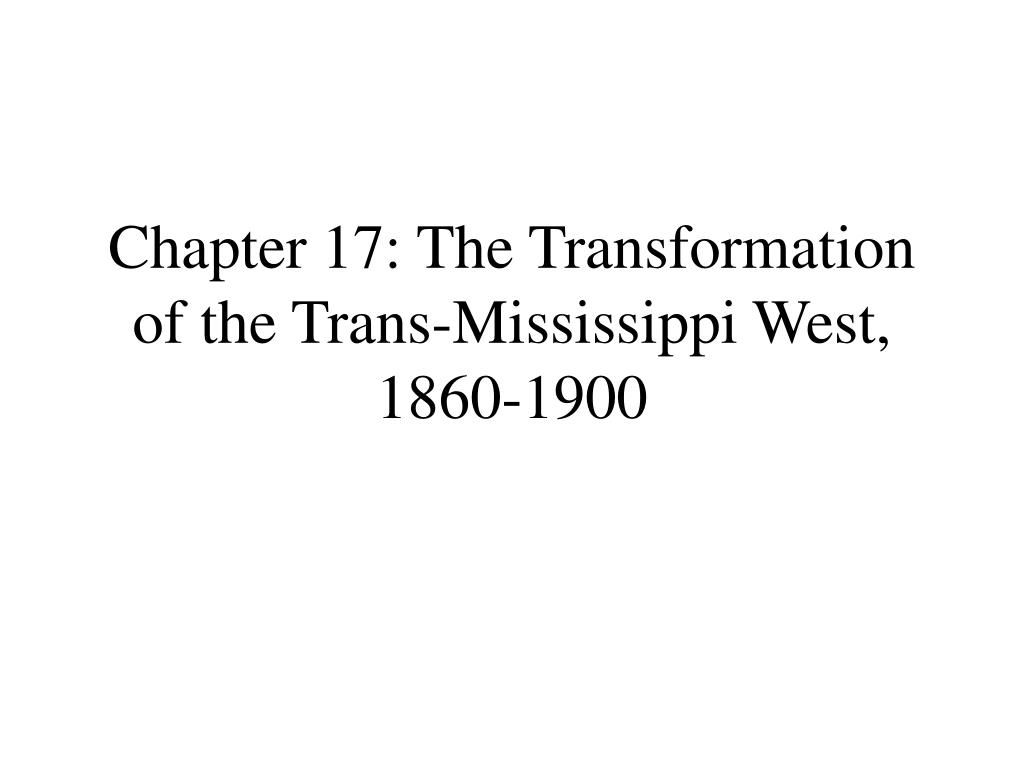 chapter 17 the transformation of the trans mississippi west 1860 1900 l.