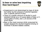 is beer or wine less impairing than hard liquor