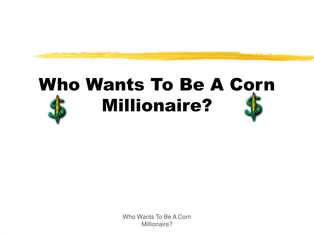 Ppt who wants to be a corn millionaire powerpoint presentation ppt who wants to be a corn millionaire powerpoint presentation id524199 alramifo Images