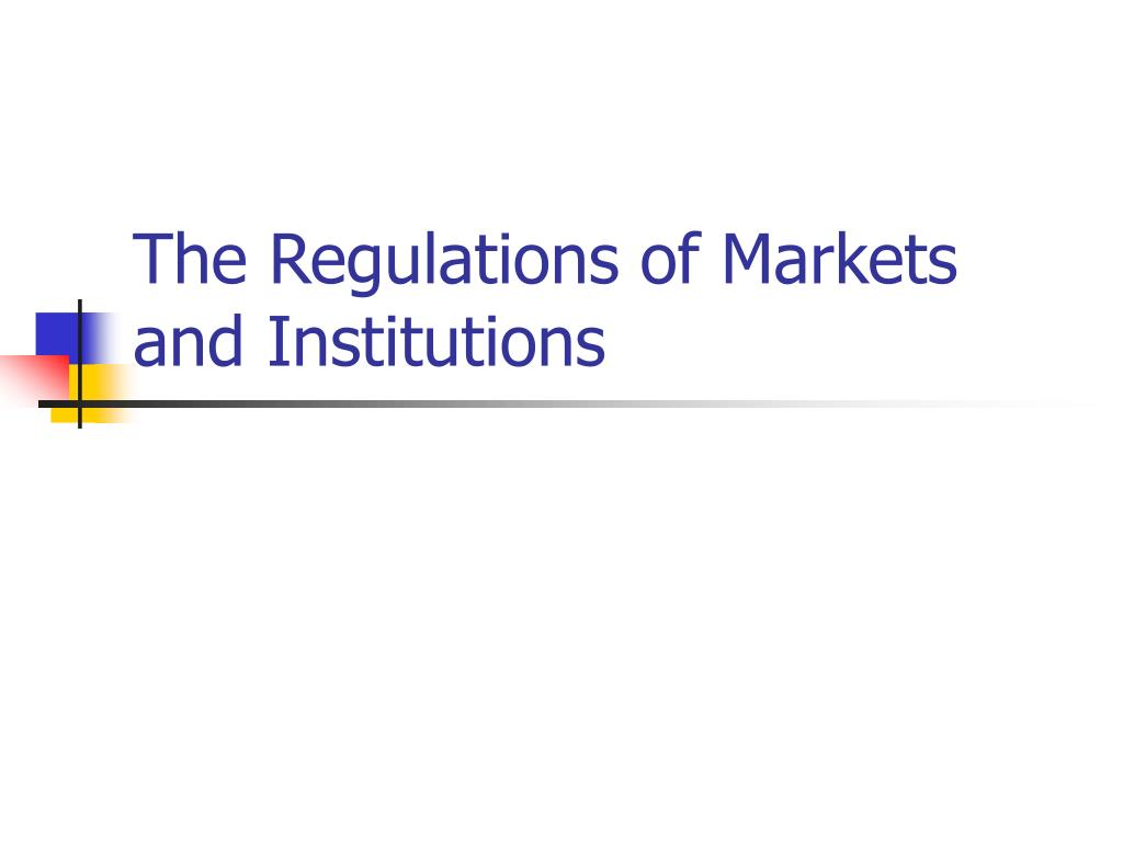 the regulations of markets and institutions l.