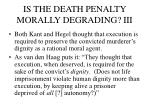 is the death penalty morally degrading iii