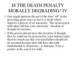 is the death penalty morally degrading iv