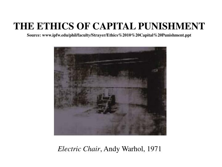 ethics of capital punishment essay Essays, term papers, book reports, research papers on legal issues free papers and essays on capital punishment and ethics we provide free model essays on legal issues, capital punishment and ethics reports, and term paper samples related to capital punishment and ethics.