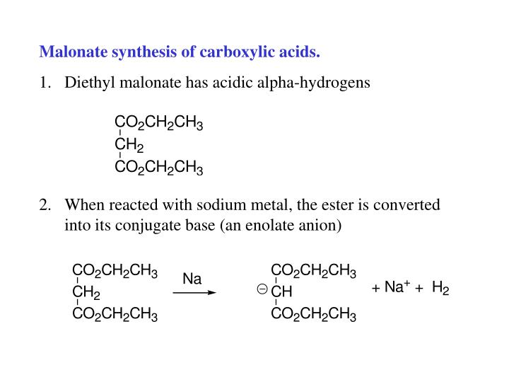 Malonate synthesis of carboxylic acids.