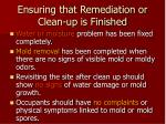 ensuring that remediation or clean up is finished