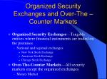 organized security exchanges and over the counter markets