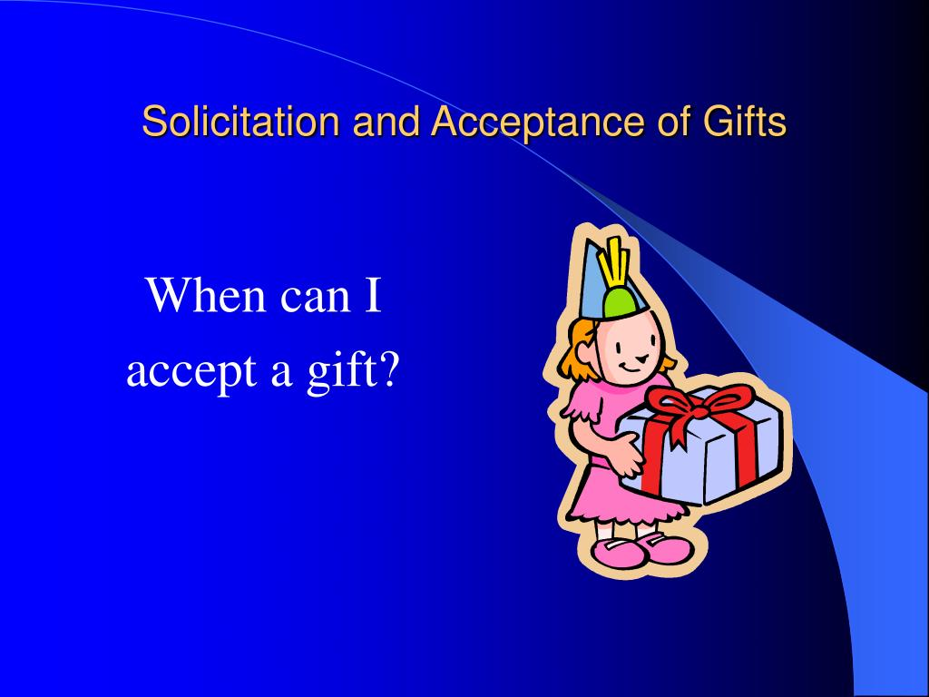 Solicitation and Acceptance of Gifts