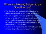when is a meeting subject to the sunshine law