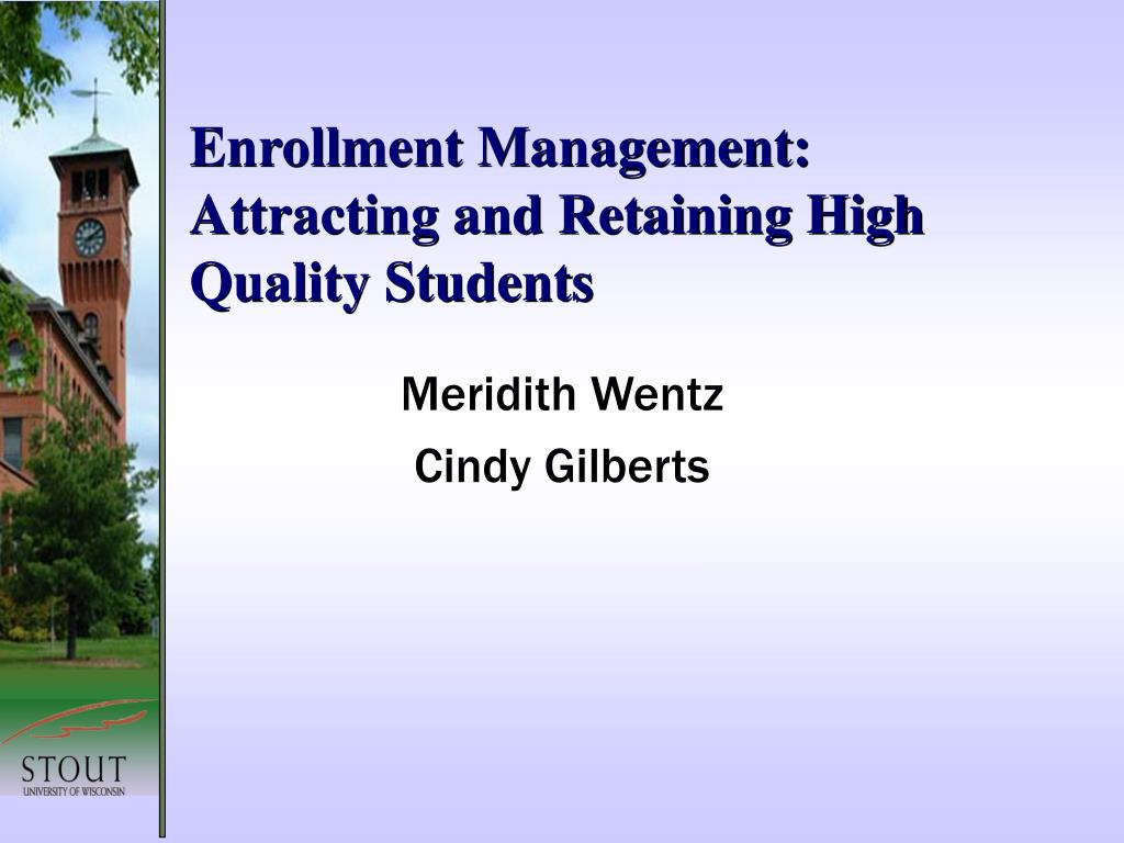 enrollment management attracting and retaining high quality students l.