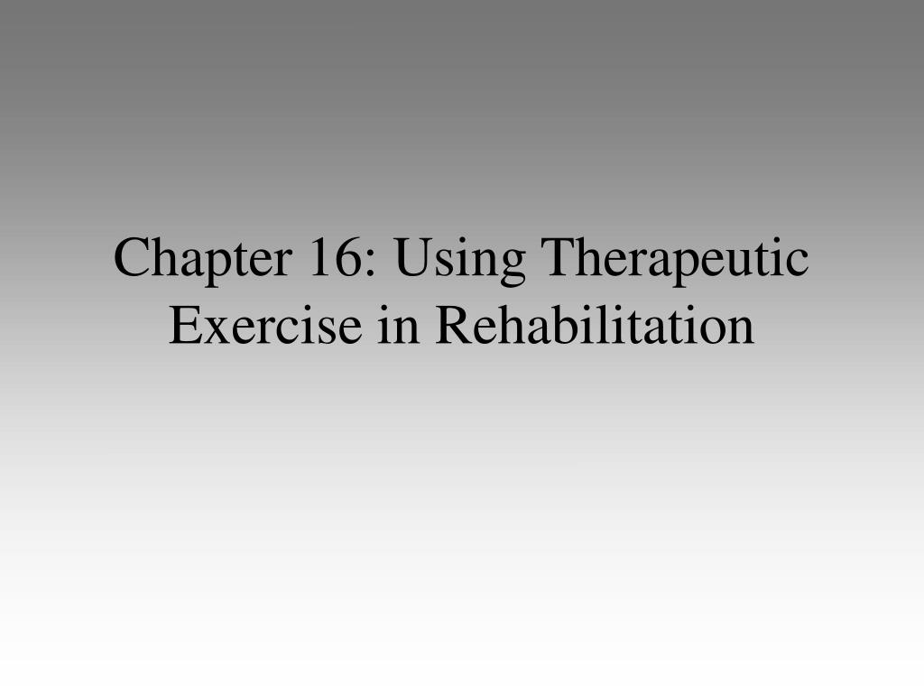 chapter 16 using therapeutic exercise in rehabilitation l.