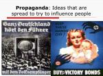 propaganda ideas that are spread to try to influence people