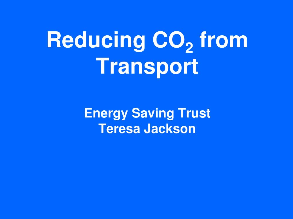 reducing co 2 from transport energy saving trust teresa jackson l.