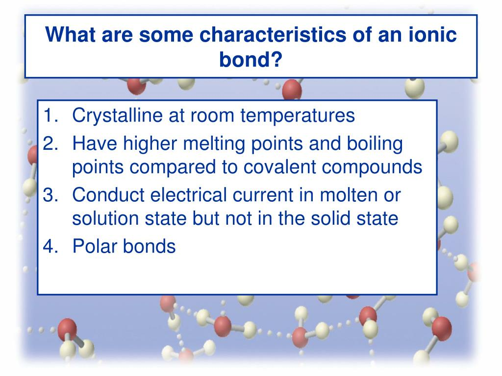 What are some characteristics of an ionic bond?