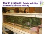 test in progress erin is watching the readout of wind velocity