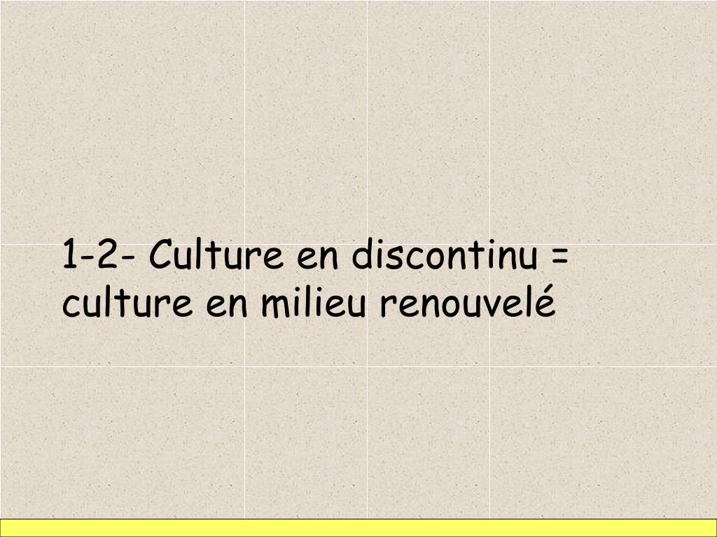 1-2- Culture en discontinu = culture en milieu renouvelé