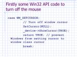 firstly some win32 api code to turn off the mouse