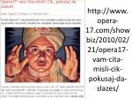 http www opera 17 com showbiz 2010 02 21 opera17 vam cita misli cik pokusaj da slazes