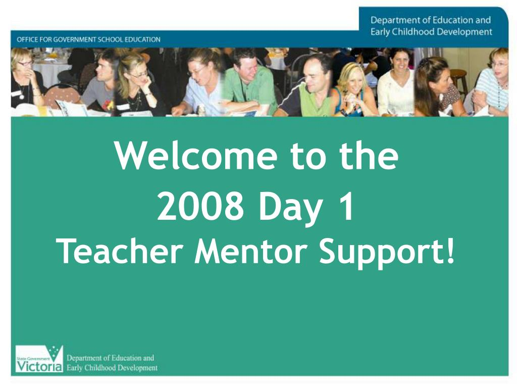 welcome to the 2008 day 1 teacher mentor support l.