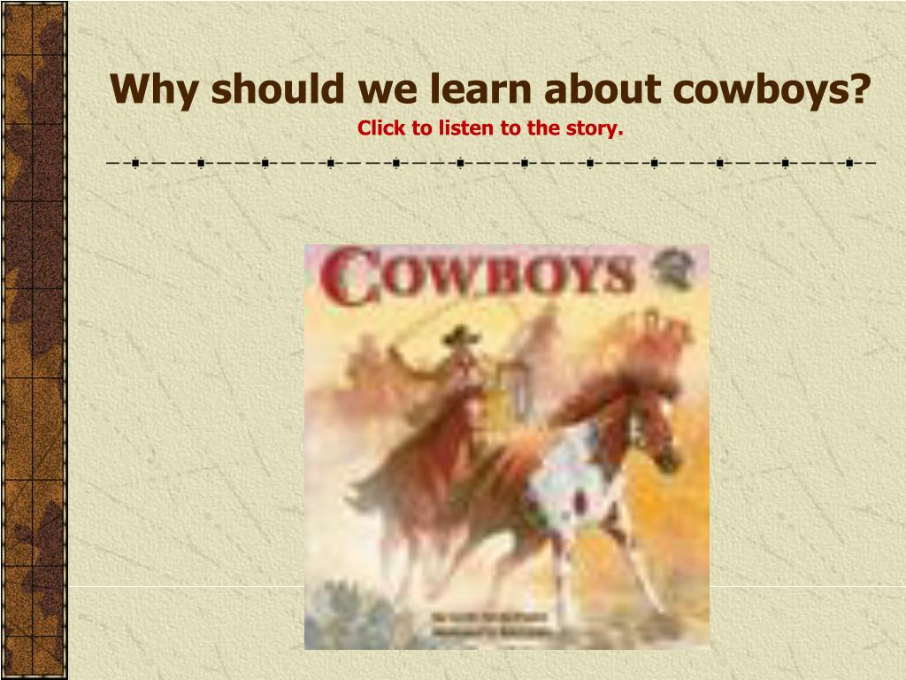 why should we learn about cowboys click to listen to the story l.