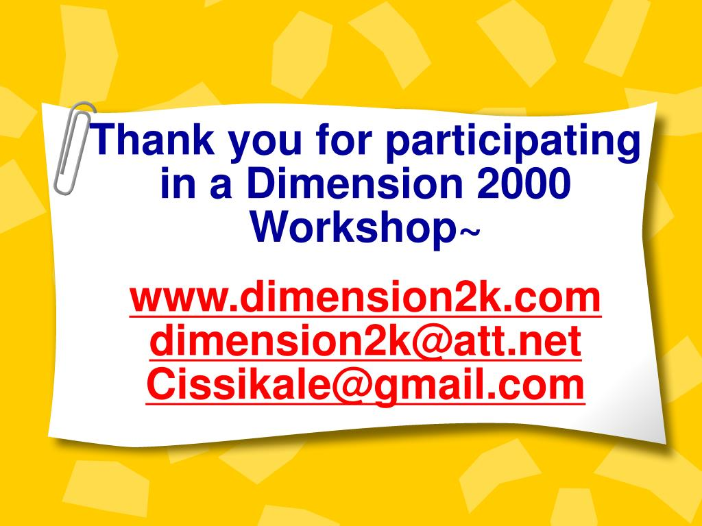 Thank you for participating in a Dimension 2000 Workshop~