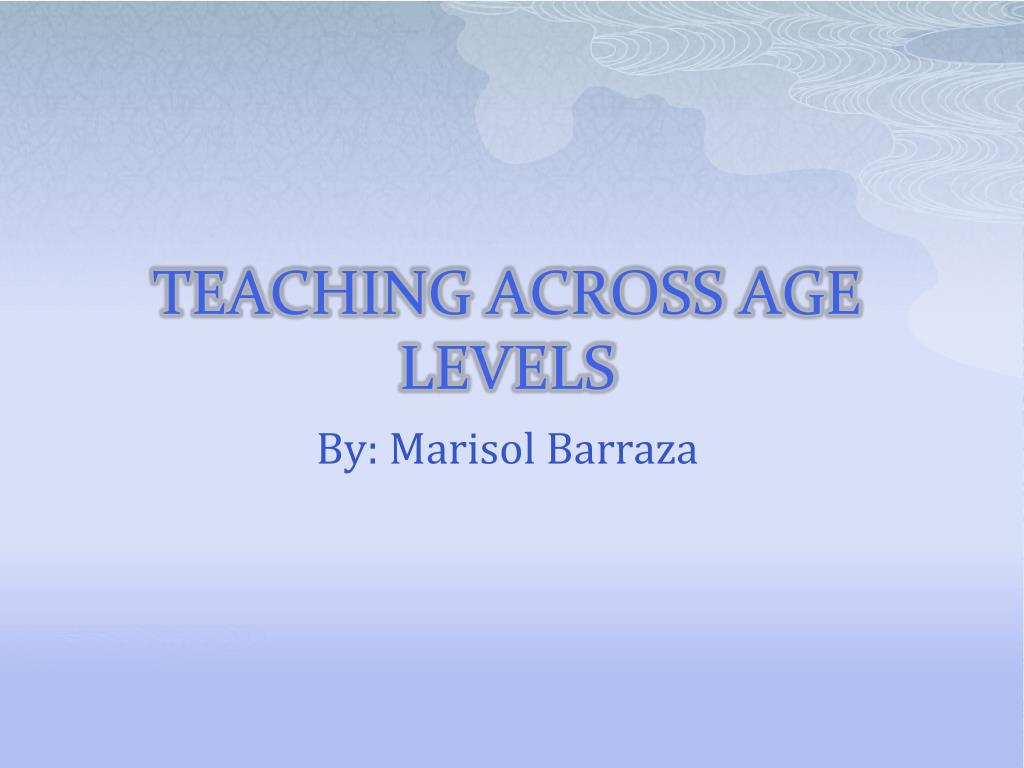 teaching across age levels l.