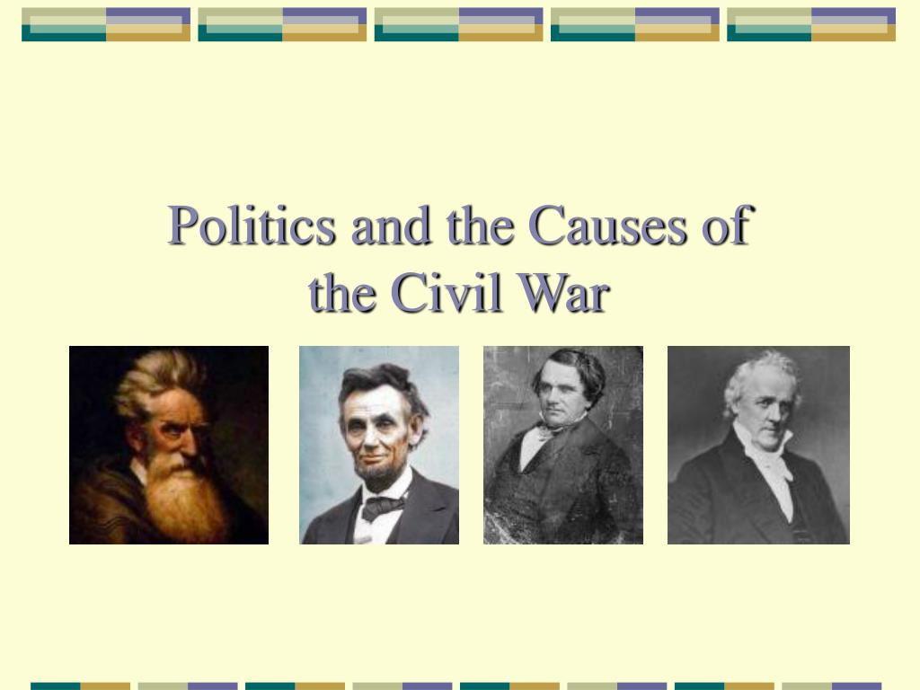 politics and the causes of the civil war l.