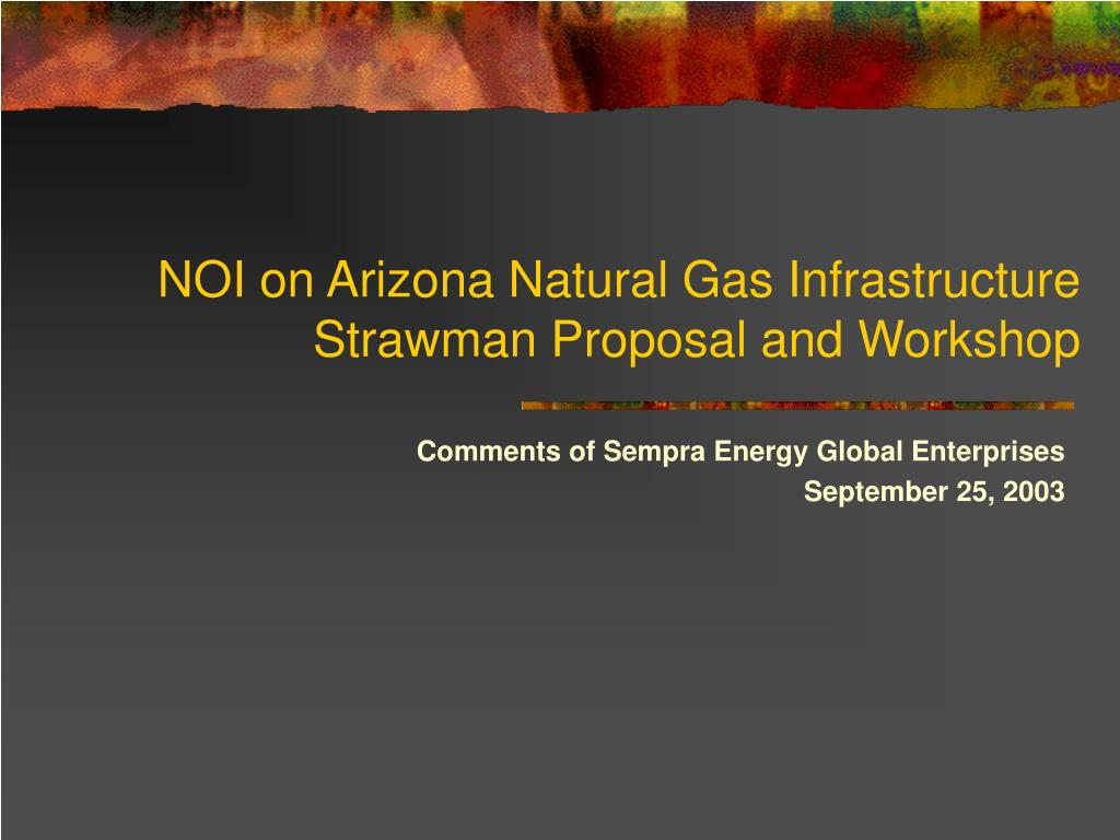 noi on arizona natural gas infrastructure strawman proposal and workshop l.