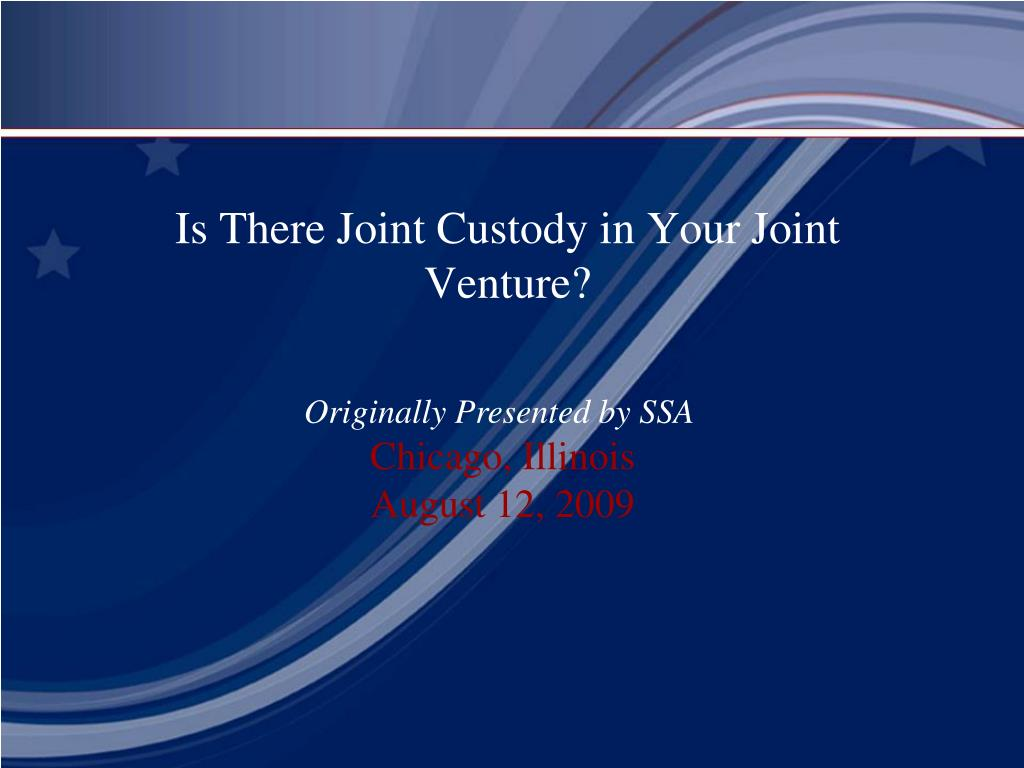 is there joint custody in your joint venture l.