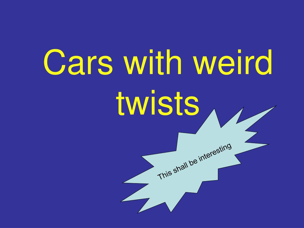 cars with weird twists l.