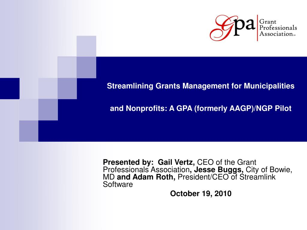 streamlining grants management for municipalities and nonprofits a gpa formerly aagp ngp pilot l.