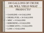 100 gallons of crude oil will yield what products