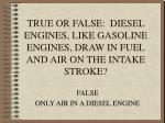 true or false diesel engines like gasoline engines draw in fuel and air on the intake stroke