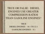 true or false diesel engines use greater compression ratios than gasoline engines
