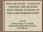 true or false gasoline engines are heavier than diesel engines of the same horsepower