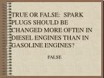 true or false spark plugs should be changed more often in diesel engines than in gasoline engines