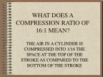 what does a compression ratio of 16 1 mean